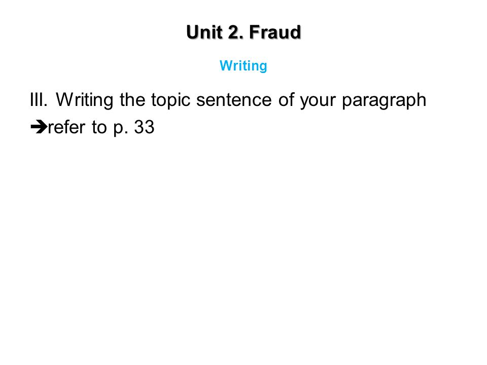 III. Writing the topic sentence of your paragraph refer to p. 33