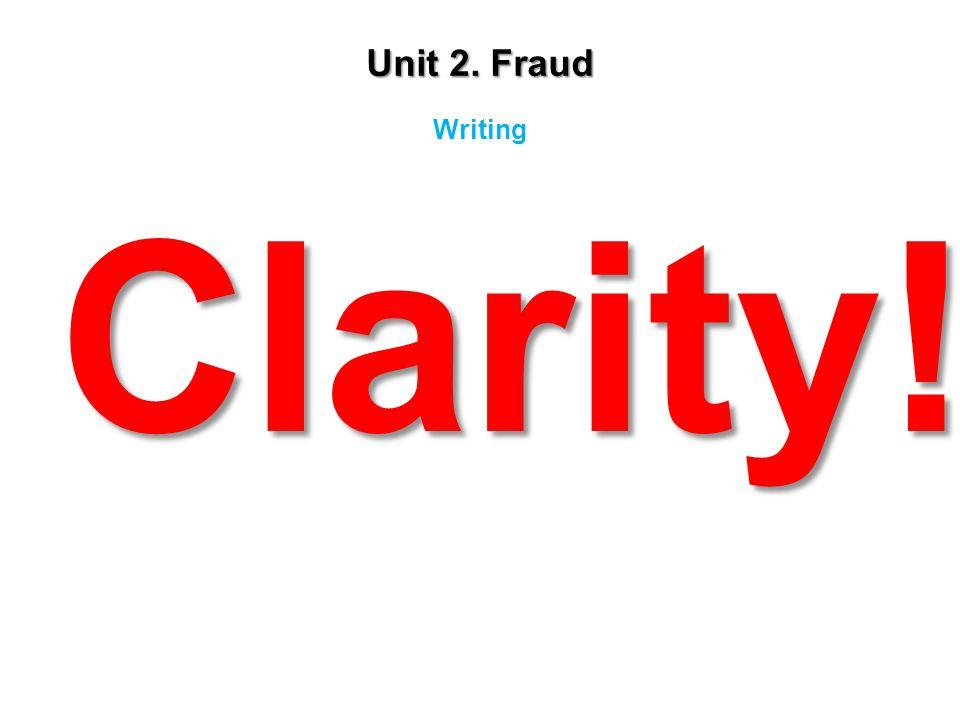 Unit 2. Fraud Writing Clarity!