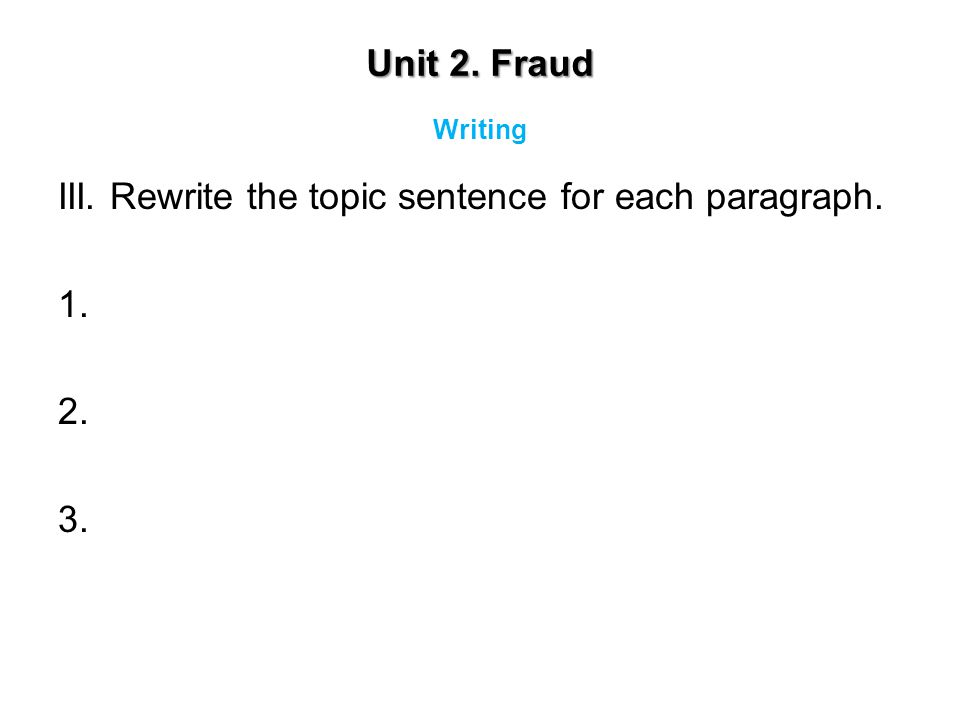 III. Rewrite the topic sentence for each paragraph. 1. 2. 3.