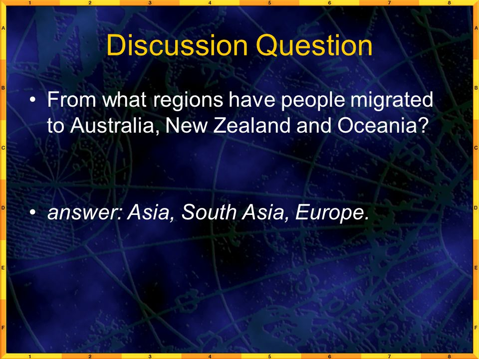 Discussion Question From what regions have people migrated to Australia, New Zealand and Oceania.