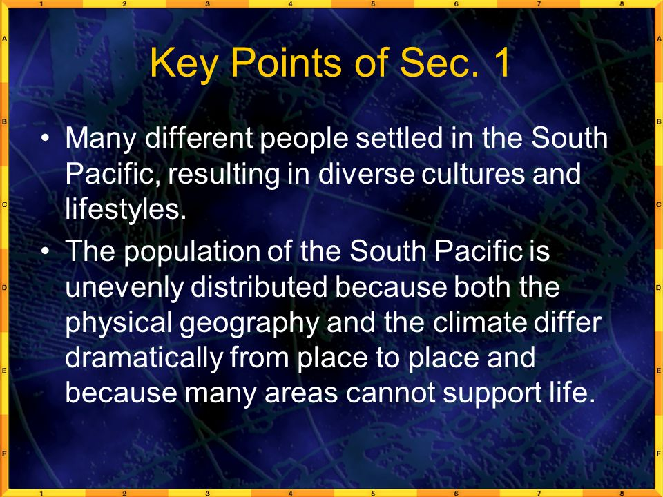 Key Points of Sec. 1 Many different people settled in the South Pacific, resulting in diverse cultures and lifestyles.