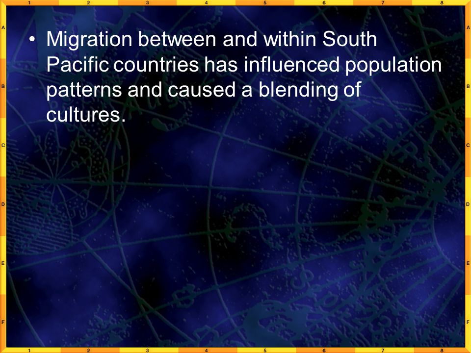 Migration between and within South Pacific countries has influenced population patterns and caused a blending of cultures.