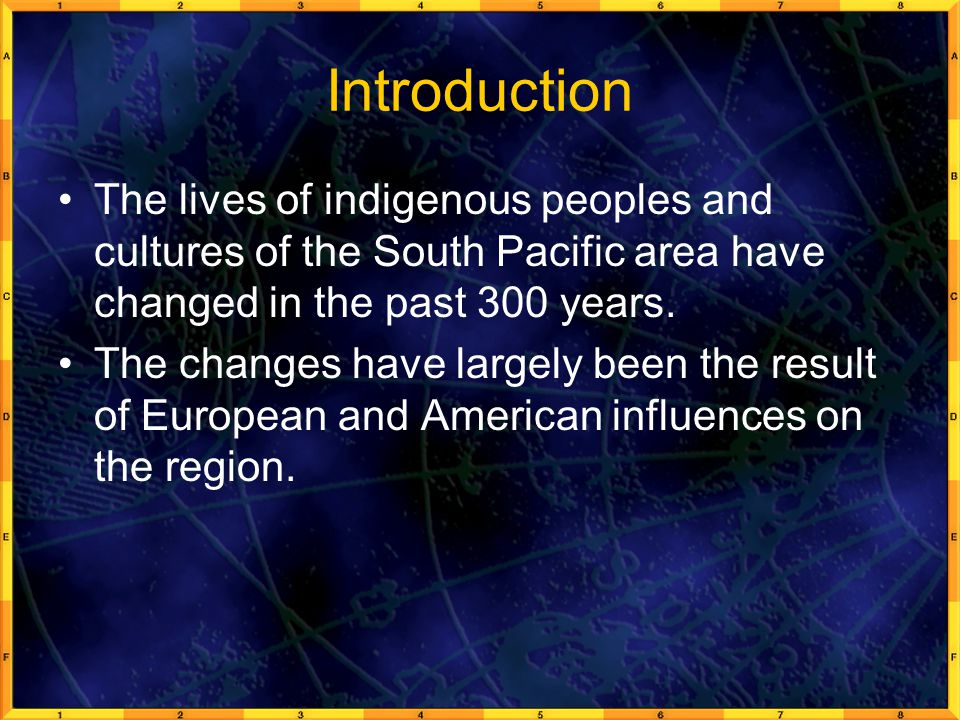 Introduction The lives of indigenous peoples and cultures of the South Pacific area have changed in the past 300 years.