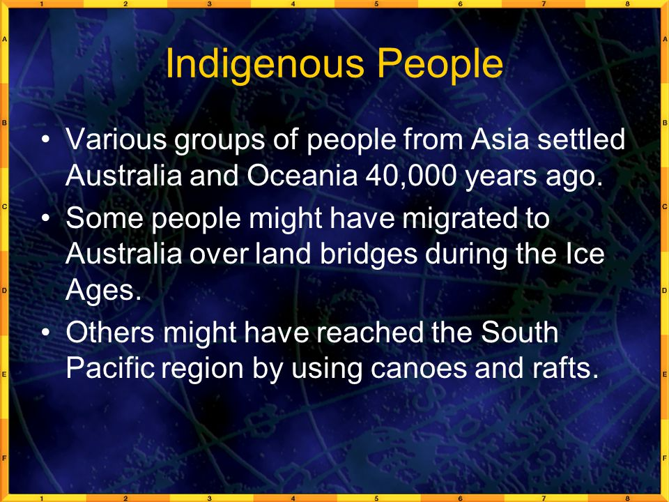 Indigenous People Various groups of people from Asia settled Australia and Oceania 40,000 years ago.