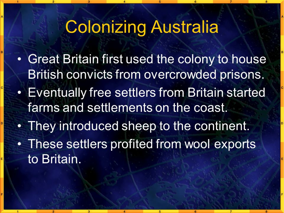 Colonizing Australia Great Britain first used the colony to house British convicts from overcrowded prisons.