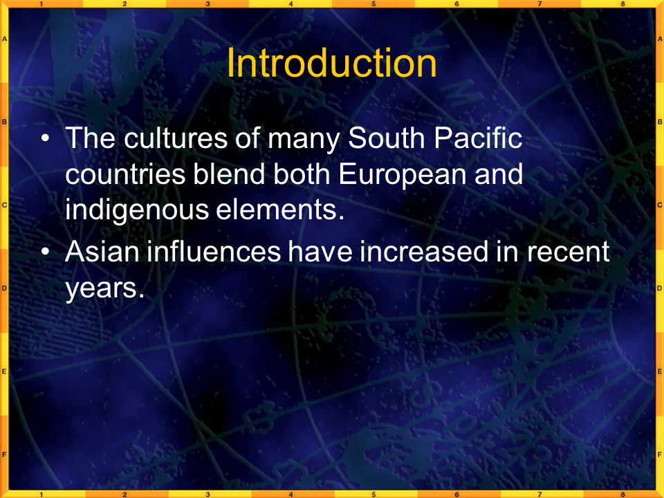 Introduction The cultures of many South Pacific countries blend both European and indigenous elements.