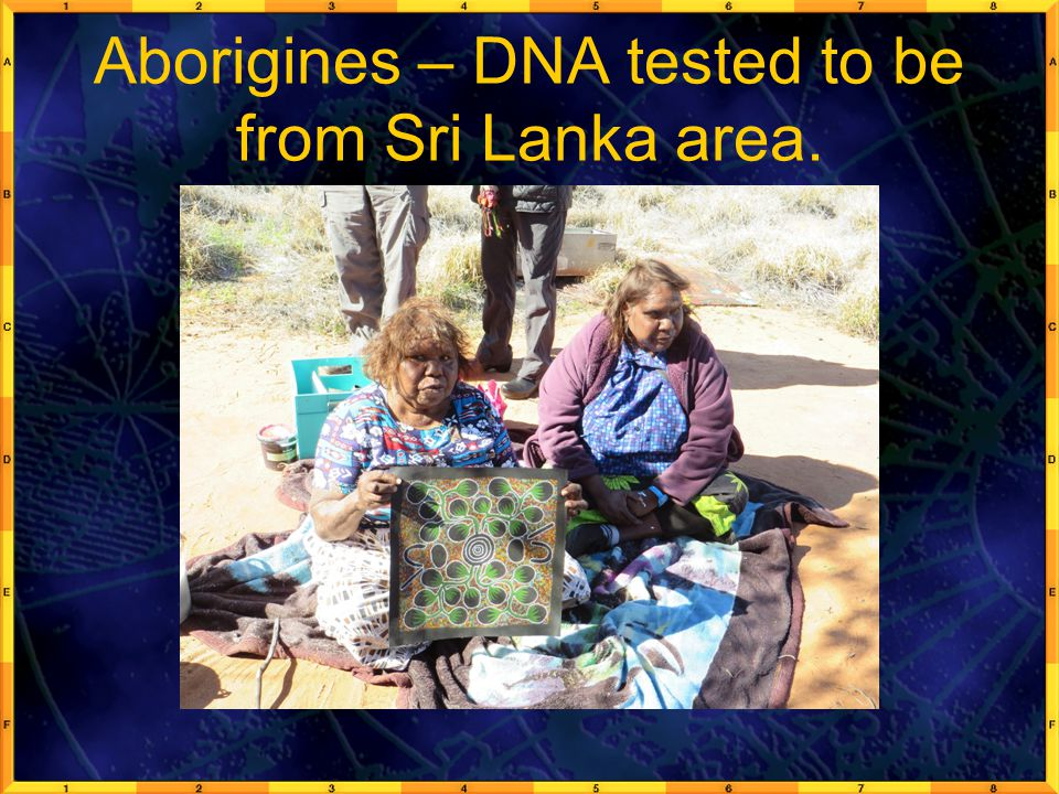 Aborigines – DNA tested to be from Sri Lanka area.