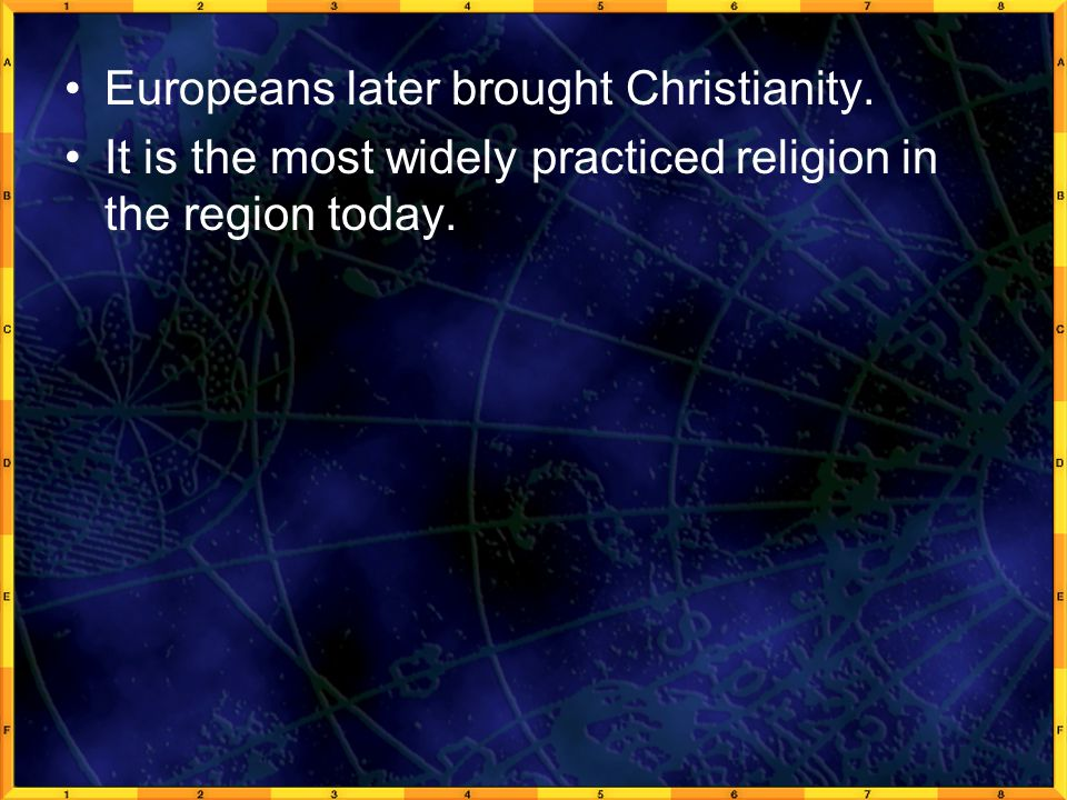 Europeans later brought Christianity.