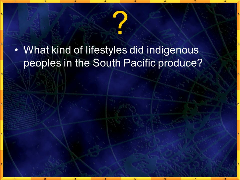 What kind of lifestyles did indigenous peoples in the South Pacific produce