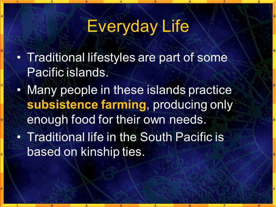 Everyday Life Traditional lifestyles are part of some Pacific islands.