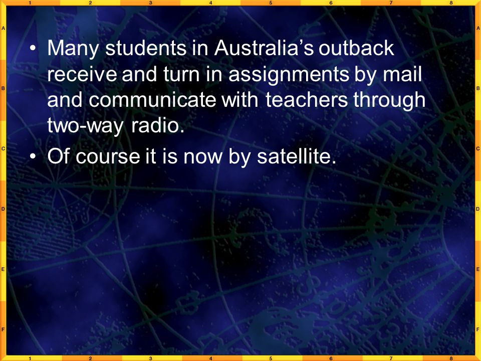 Many students in Australia's outback receive and turn in assignments by mail and communicate with teachers through two-way radio.