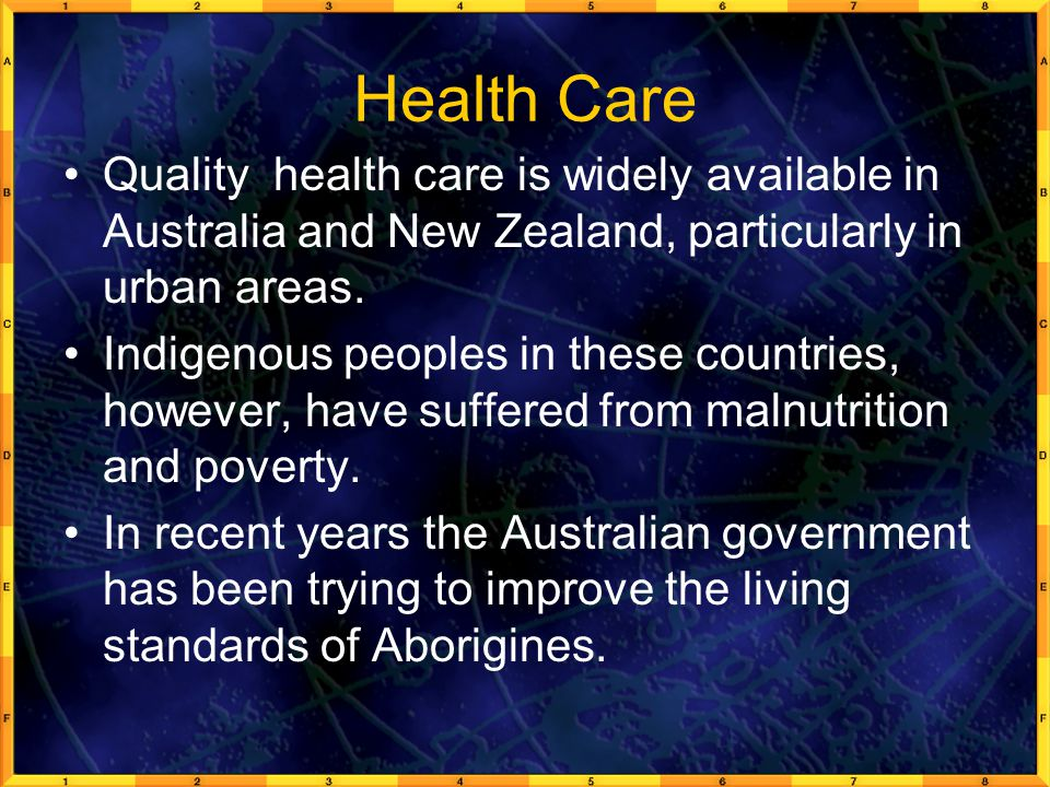 Health Care Quality health care is widely available in Australia and New Zealand, particularly in urban areas.