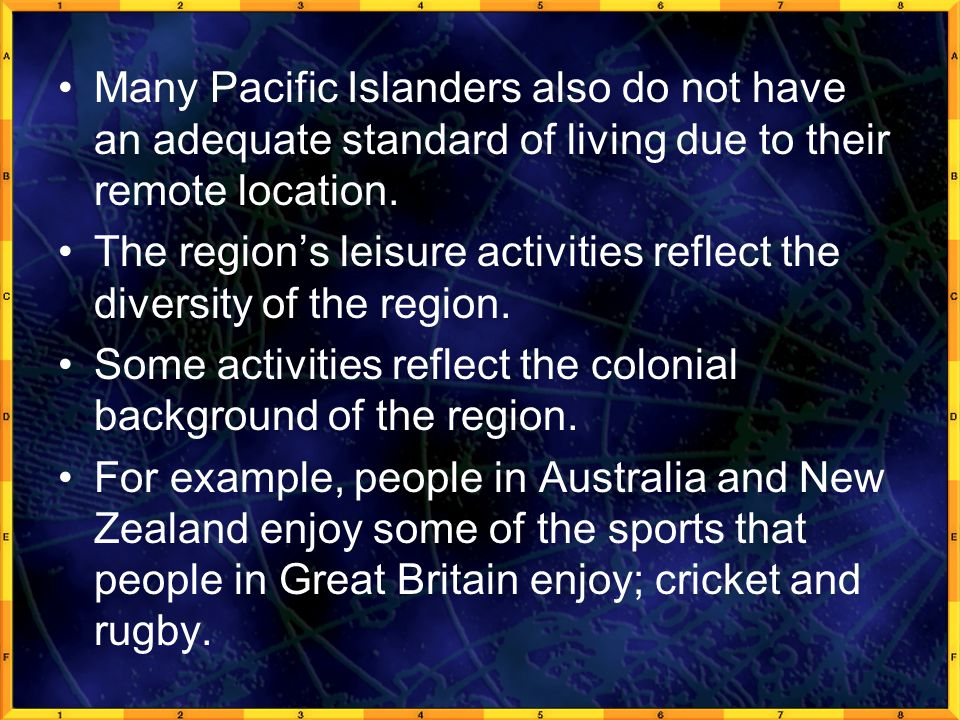 Many Pacific Islanders also do not have an adequate standard of living due to their remote location.