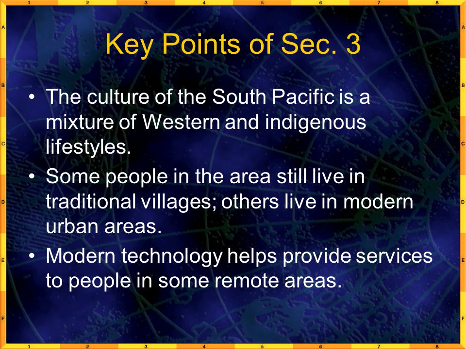 Key Points of Sec. 3 The culture of the South Pacific is a mixture of Western and indigenous lifestyles.