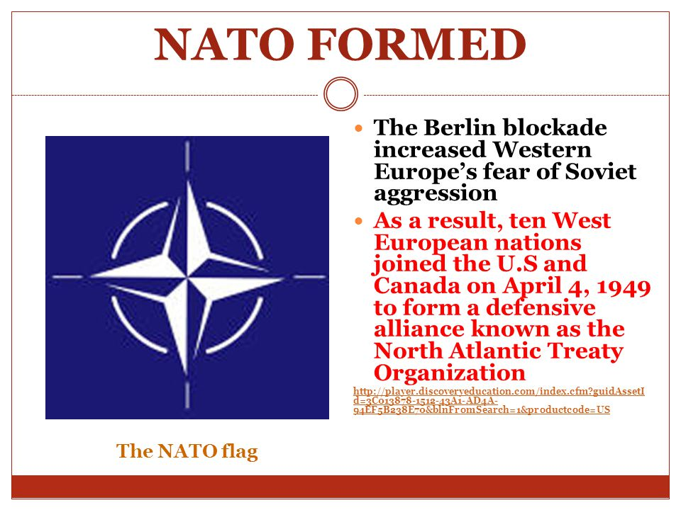 NATO FORMED The Berlin blockade increased Western Europe's fear of Soviet aggression.