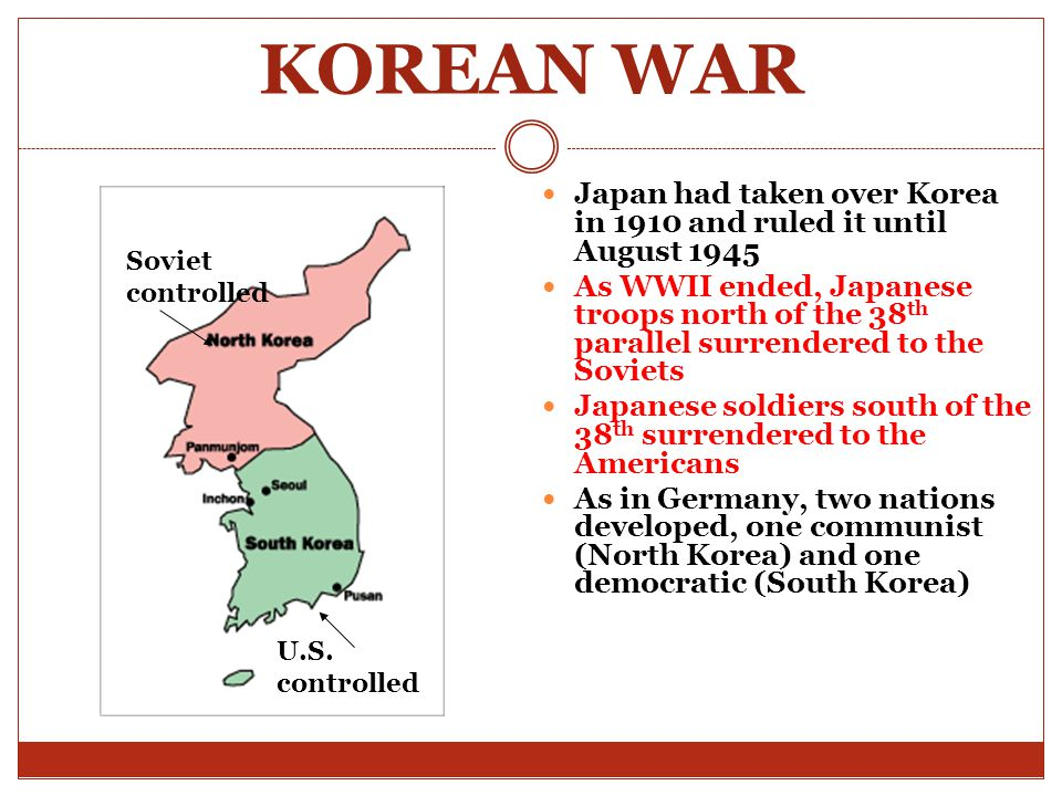 KOREAN WAR Japan had taken over Korea in 1910 and ruled it until August 1945.