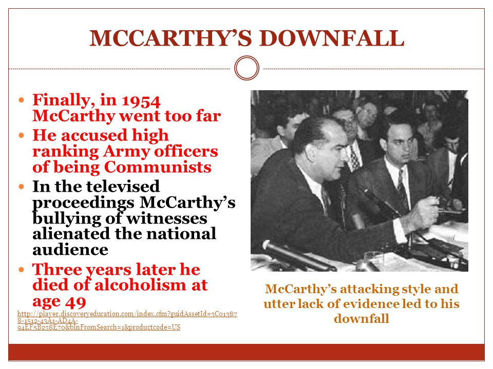 MCCARTHY'S DOWNFALL Finally, in 1954 McCarthy went too far