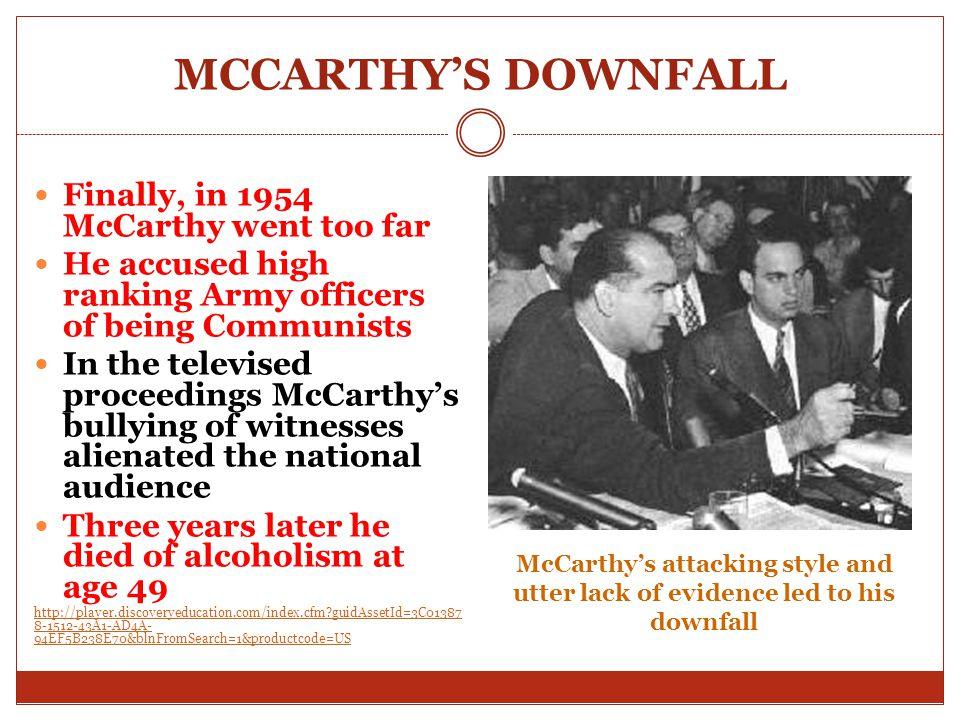 MCCARTHY'S DOWNFALL Finally, in 1954 McCarthy went too far