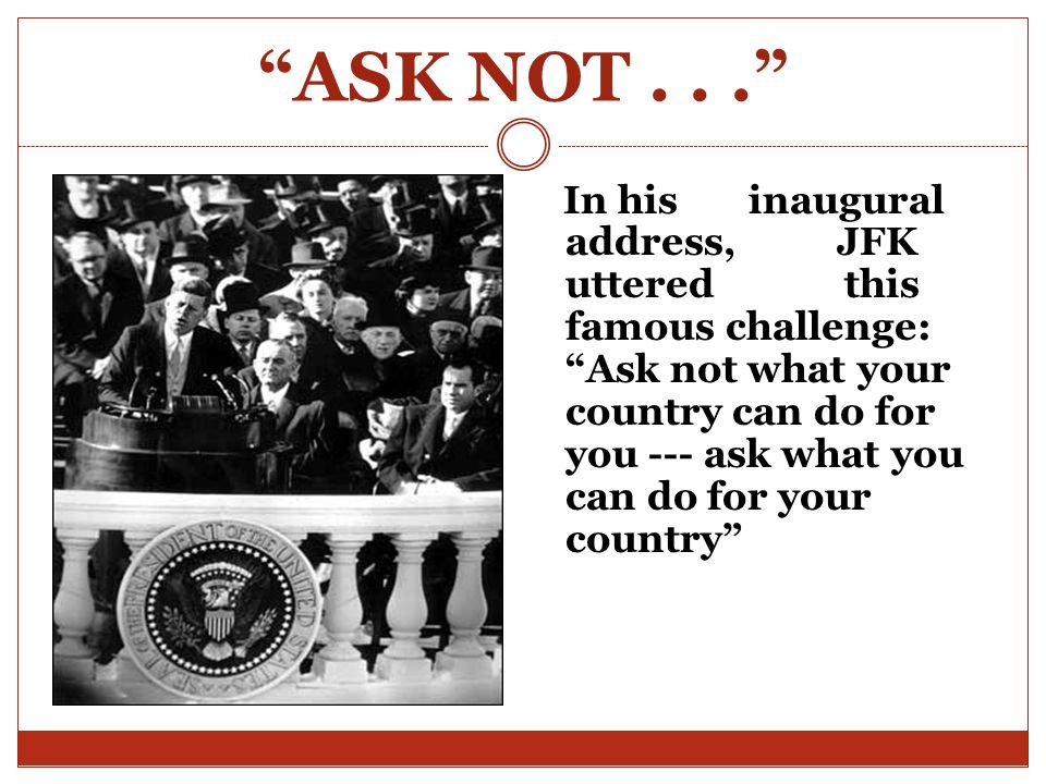 ASK NOT . . .