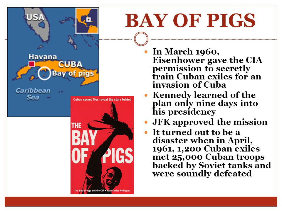 BAY OF PIGS In March 1960, Eisenhower gave the CIA permission to secretly train Cuban exiles for an invasion of Cuba.