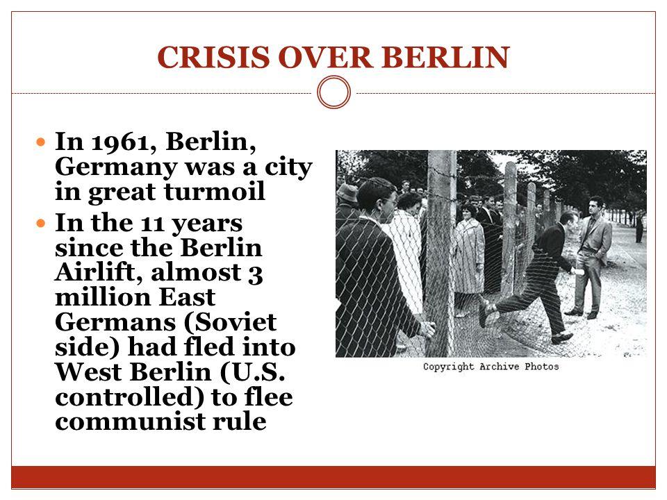 CRISIS OVER BERLIN In 1961, Berlin, Germany was a city in great turmoil.
