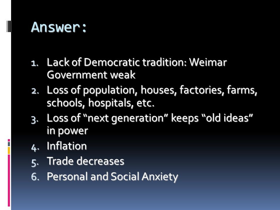 Answer: Lack of Democratic tradition: Weimar Government weak