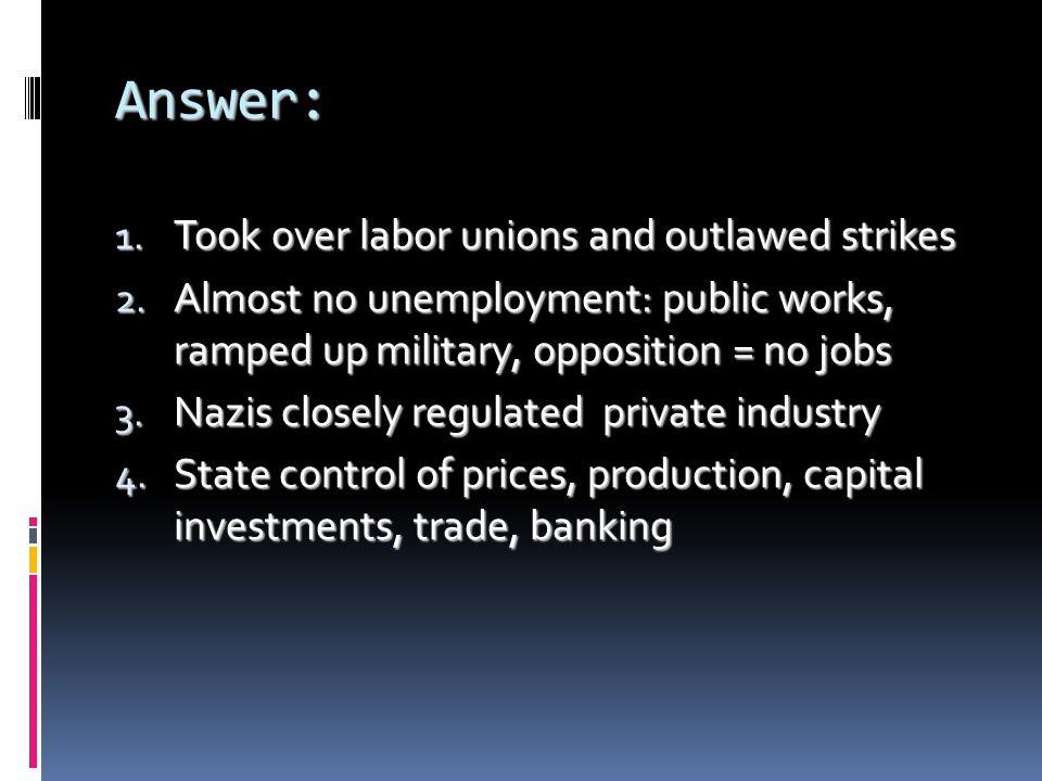 Answer: Took over labor unions and outlawed strikes
