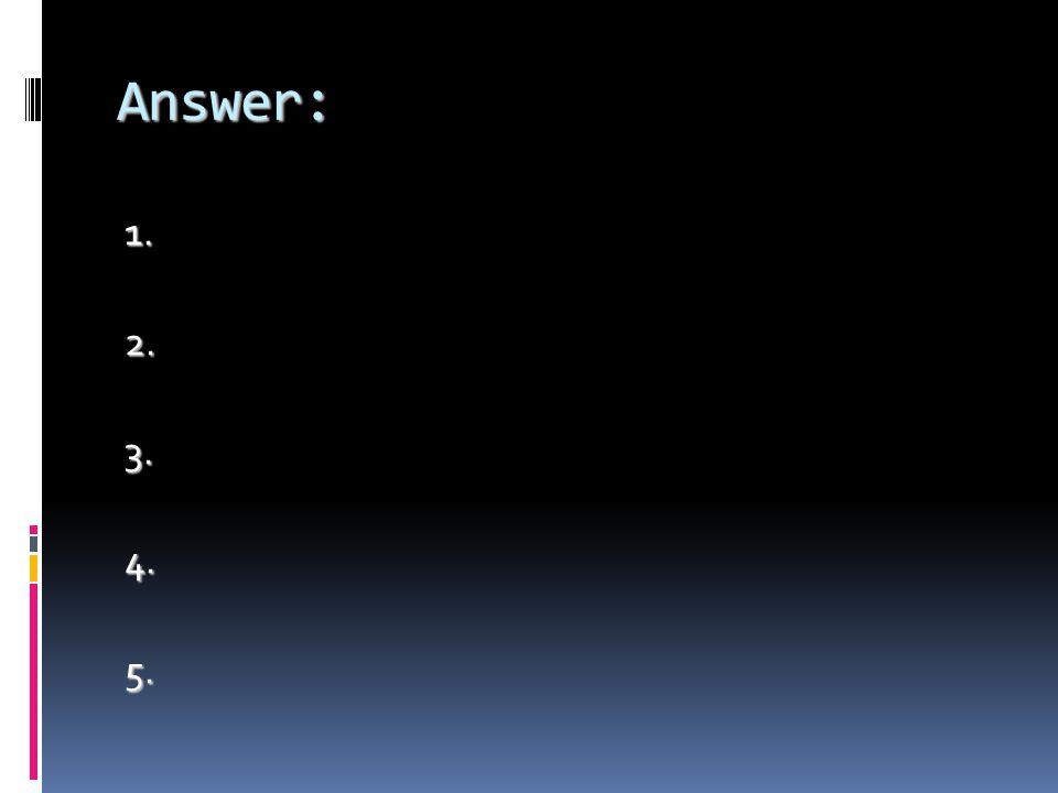Answer: 1. 2. 3. 4. 5.