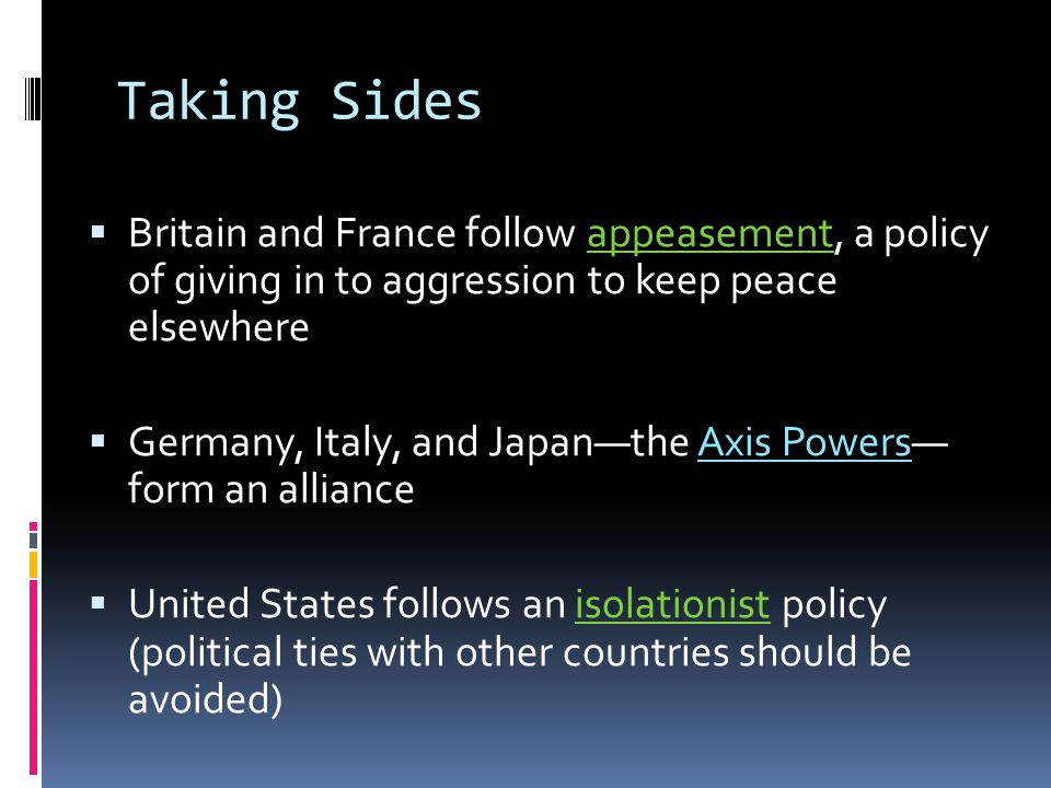 Taking Sides Britain and France follow appeasement, a policy of giving in to aggression to keep peace elsewhere.