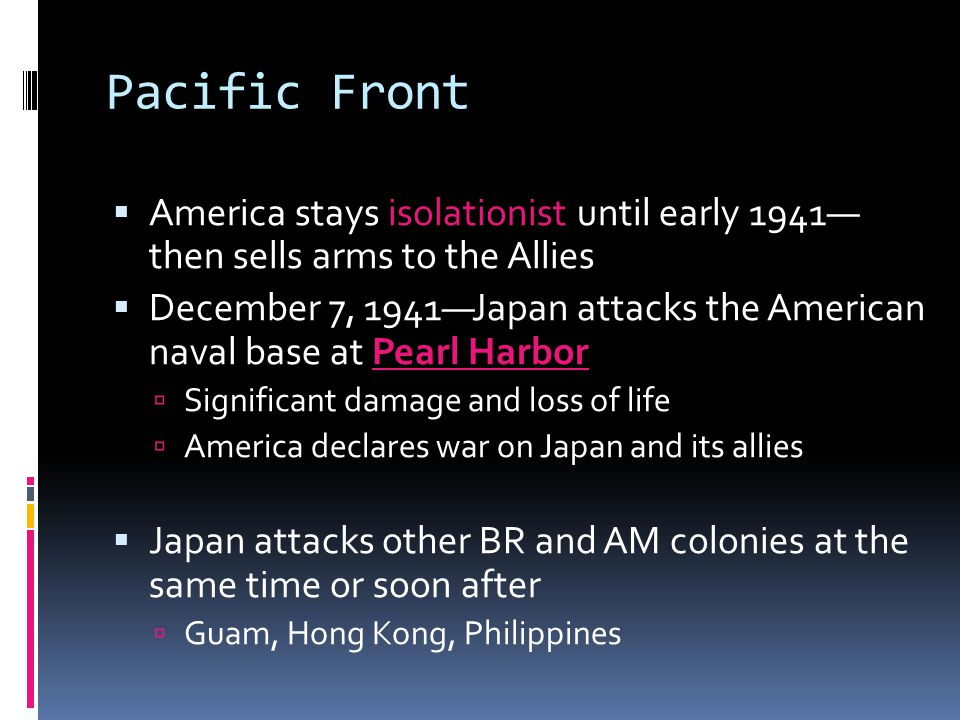 Pacific Front America stays isolationist until early 1941— then sells arms to the Allies.
