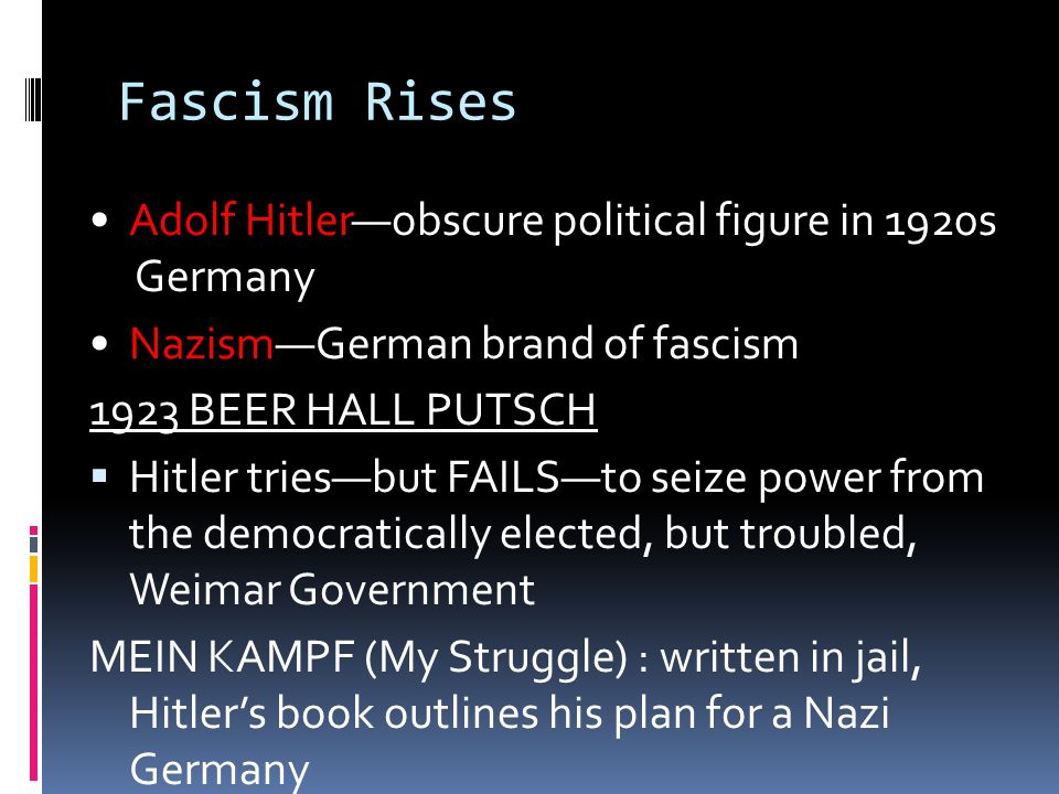Fascism Rises • Adolf Hitler—obscure political figure in 1920s Germany