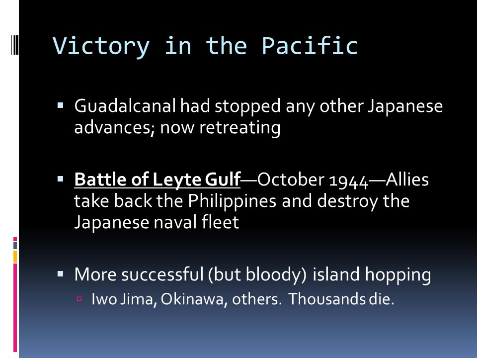 Victory in the Pacific Guadalcanal had stopped any other Japanese advances; now retreating.