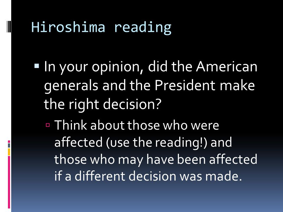Hiroshima reading In your opinion, did the American generals and the President make the right decision
