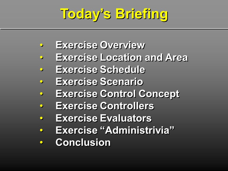 Today's Briefing Exercise Overview Exercise Location and Area