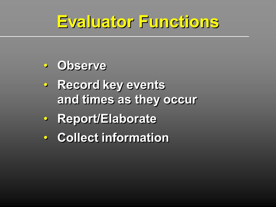 Evaluator Functions Observe Record key events and times as they occur