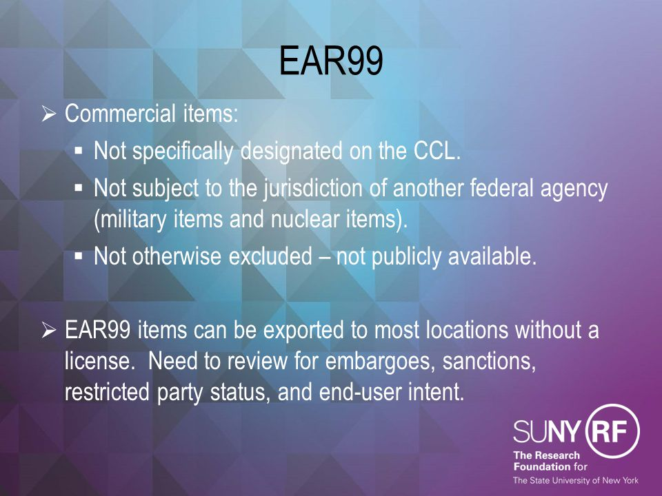 EAR99 Commercial items: Not specifically designated on the CCL.