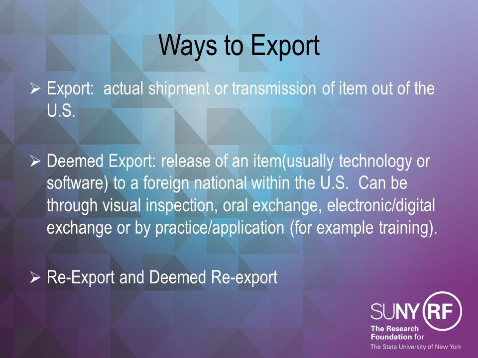Ways to Export Export: actual shipment or transmission of item out of the U.S.