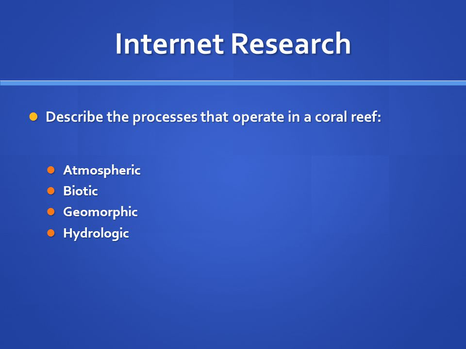 Internet Research Describe the processes that operate in a coral reef: