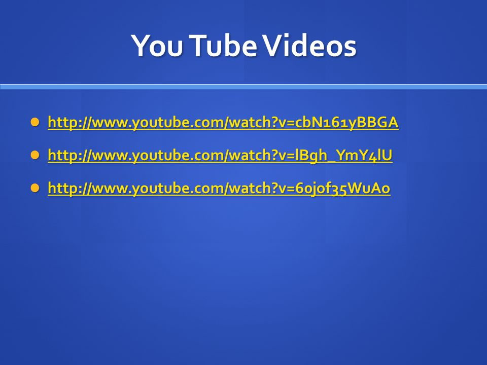 You Tube Videos http://www.youtube.com/watch v=cbN161yBBGA