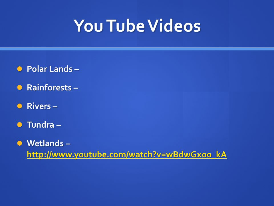 You Tube Videos Polar Lands – Rainforests – Rivers – Tundra –