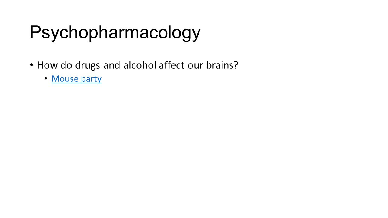 Psychopharmacology How do drugs and alcohol affect our brains
