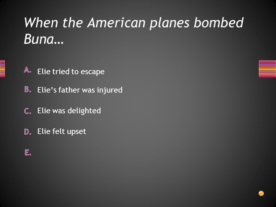 When the American planes bombed Buna…