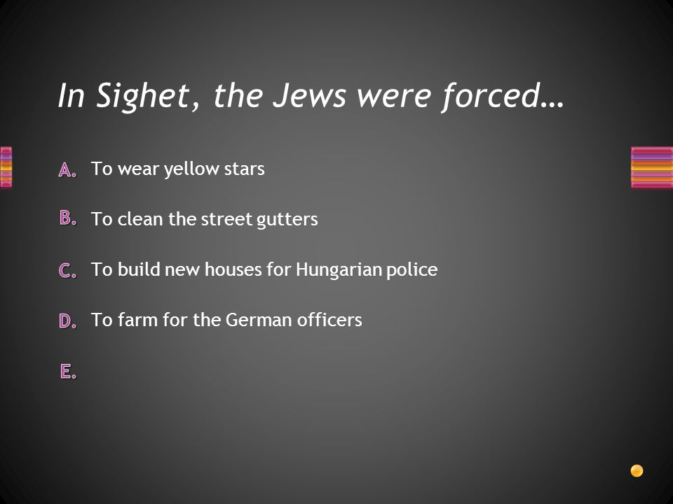 In Sighet, the Jews were forced…