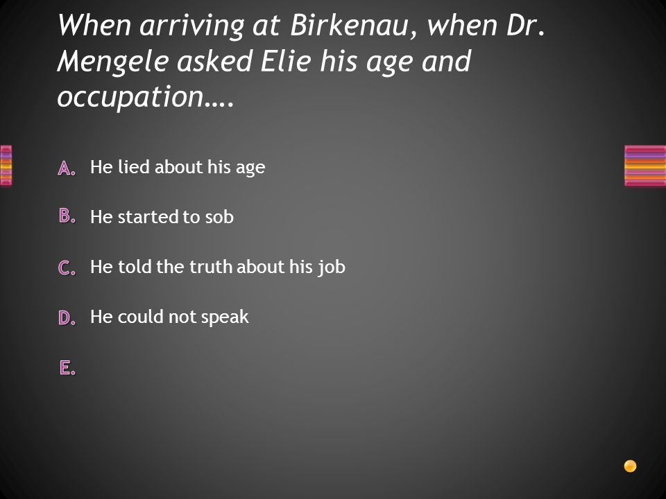 When arriving at Birkenau, when Dr
