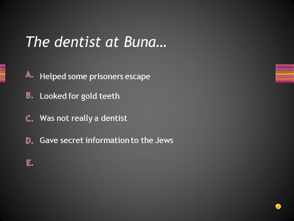The dentist at Buna… Helped some prisoners escape