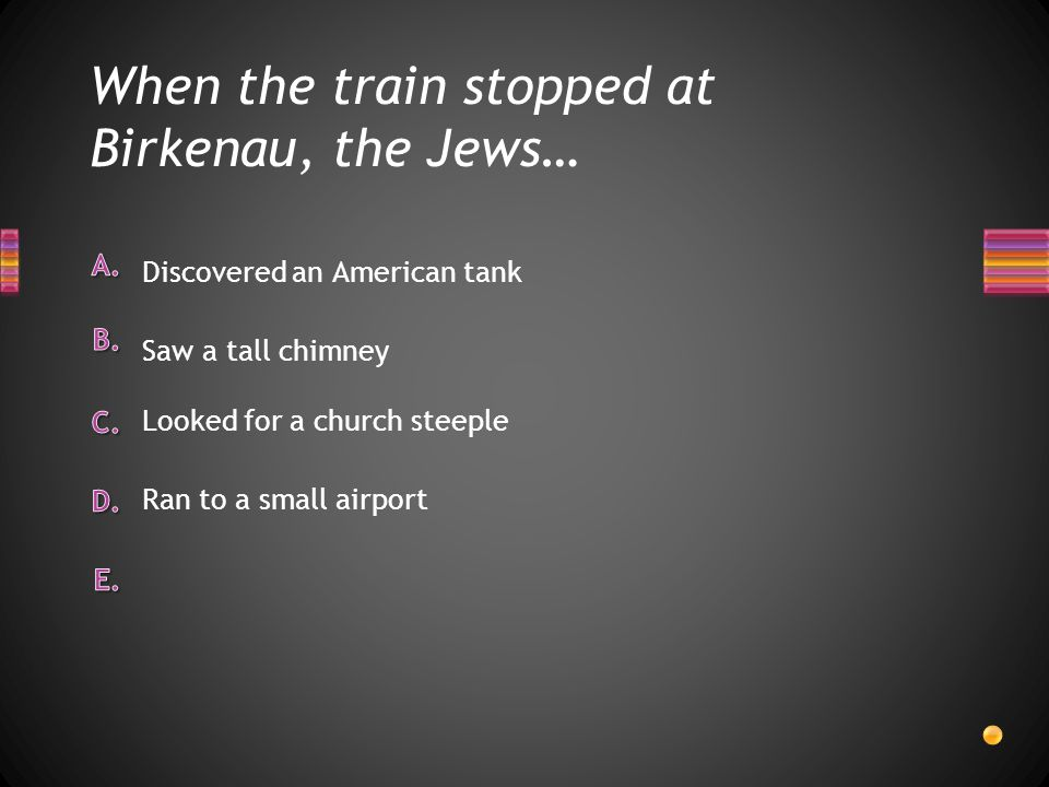 When the train stopped at Birkenau, the Jews…