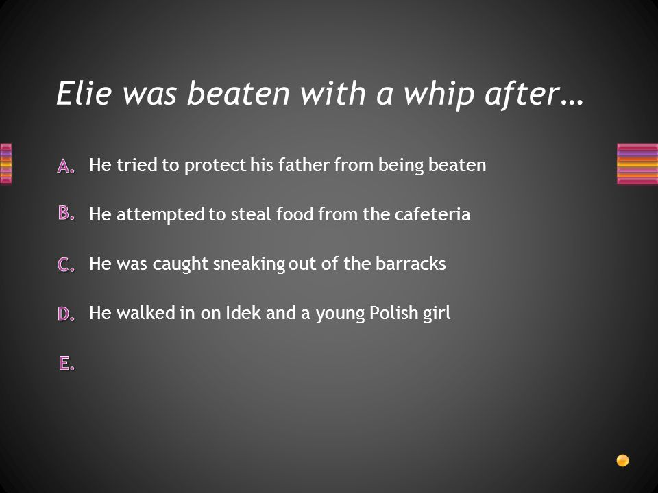 Elie was beaten with a whip after…