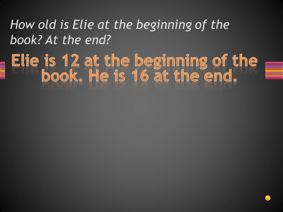 How old is Elie at the beginning of the book At the end
