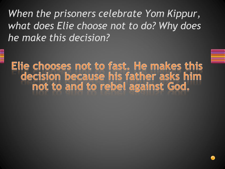 When the prisoners celebrate Yom Kippur, what does Elie choose not to do Why does he make this decision