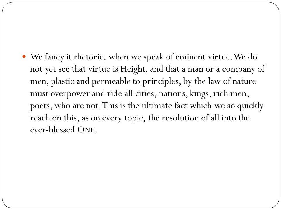 We fancy it rhetoric, when we speak of eminent virtue